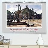 Es war einmal. in Frankfurt (Main) (Premium, hochwertiger DIN A2 Wandkalender 2021, Kunstdruck in Hochglanz)