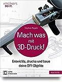 Mach was mit 3D-Druck!: Entwickle, drucke und baue deine DIY-Objekte. Inklusive der 3D-Modelle aller Projekte (#makers DO IT)