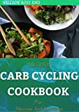 THE LATEST CARB CYCLING COOKBOOK For Novices And Dummies: Over 80 Easy And Delicious Recipes Including Meal Plans for Rapid Fat Loss, Increased Energy and Enhanced Health (English Edition)
