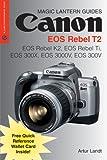 Canon Eos Rebel T2, EOS Rebel K2, EOS Rebel Ti: Eos 300x, Eos 3000, Eos 300v (Magic Lantern Guides)