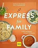 Express for Family: Lecker und gesund – fertig in 30 Minuten (GU Familienküche)
