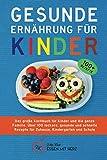 GESUNDE ERNÄHRUNG FÜR KINDER: Das große Kochbuch für Kinder und die ganze Familie. Über 100 leckere, gesunde und schnelle Rezepte für Zuhause, Kindergarten und S