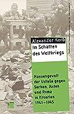 Im Schatten des Weltkriegs: Massengewalt der UstaSa gegen Serben, Juden und Roma in Kroatien 1941-1945 (Studien zur Gewaltgeschichte des 20. Jahrhunderts)