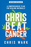 Chris Beat Cancer: A Comprehensive Plan for Healing Naturally (English Edition)