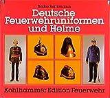 Deutsche Feuerwehruniformen und Helme (Kohlhammer Edition Feuerwehr)