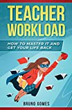 Teacher Workload: How to Master it and Get Your Life Back