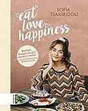 Eat Love Happiness: Wohlfühlrezepte, die dich glücklich machen