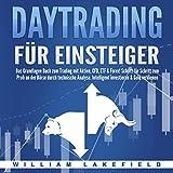 Daytrading für Einsteiger: Das Grundlagen Buch zum Trading mit Aktien, CFD, ETF & Forex! Schritt für Schritt zum Profi durch technische Analyse. Intelligent investieren & Geld verdienen