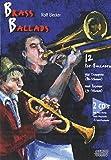 Brass Ballads: 12 Pop-Balladen für Trompete und Posaune: 12 Pop-Balladen für Trompete (Bb-Stimme) und Posaune. CDs mit Play-Along- und Halb-Playbacks und Voll-Playbacks