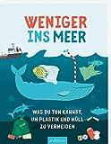 Weniger ins Meer: Was du tun kannst, um Plastik und Müll zu vermeiden (Natur- und Umweltschutz)