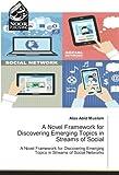A Novel Framework for Discovering Emerging Topics in Streams of Social: A Novel Framework for Discovering Emerging Topics in Streams of Social Networks