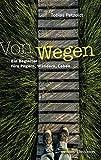 Von Wegen: Ein Begleiter fürs Pilgern, Wandern, Leben. Ein inspirierendes Geschenk: Bibelzitate, Fotos und Gedichte zum Nachdenken über den Lebensweg und Gottes Begleitung.
