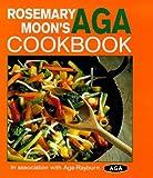 Rosemary Moon's Aga Cookbook