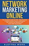 Network Marketing Online: The Complete Guide to MLM – How to Create A Passive Income Stream and Realize your Dreams by Working from Home with Social Media (English Edition)