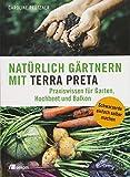 Natürlich gärtnern mit Terra Preta: Praxiswissen für Garten, Hochbeet und Balk