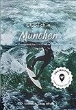 Stadtführer München: Glücklich in ... München. Der Reiseführer für Genießer und Entdecker. Über 300 authentische Tipps zu Kultur, Hotels, Restaurants, Cafés, Shops & Co.
