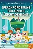 Sprachförderung für Kinder leicht gemacht: Nachhaltige Sprachentwicklung durch clevere Spiele, Tricks und Logopädie-Übungen