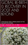 GLOBAL RE-BIRTH & RECOVERY IN 2021 AND BEYOND: STRATEGIES FOR A SPRING-BACK IN THE DECADE OF ACTION (English Edition)