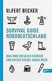 Survival Guide Norddeutschland: Was man zwischen Nordsee und Ostsee erlebt haben muss