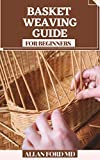 BASKET WEAVING GUIDE FOR BEGINNERS : All the Abilities and Devices You Require to Begin (How To Rudiments) (English Edition)