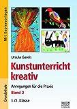 Kunstunterricht kreativ – Band 2: Anregungen für die Praxis 1./2