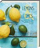 Lemons & Limes - Die 75 besten Rezepte mit Zitrone und L
