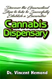 Discover the Guaranteed Steps to Take To Successfully Establish a Lucrative Cannabis Dispensary: How to Start and Successfully Run a Cannabis Dispensary! (English Edition)