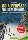 100 Rennrad Alpenpässe: dieser Rennradführer versammelt die besten Alpenpässe. Mit vielen Tipps für den Alpencross mit dem Rennrad.: Alle Klassiker zwischen Berchtesgaden und Nizza