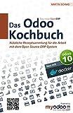 Das Odoo Kochbuch: Nützliche Rezeptsammlung für die Arbeit mit dem Open Source ERP Sy