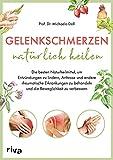 Gelenkschmerzen natürlich heilen: Die besten Naturheilmittel, um Entzündungen zu lindern, Arthrose und andere rheumatische Erkrankungen zu behandeln und die Beweglichkeit zu verbessern
