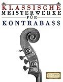 Klassische Meisterwerke für Kontrabass: Leichte Stücke von Bach, Beethoven, Brahms, Handel, Haydn, Mozart, Schubert, Tchaikovsky, Vivaldi und Wag