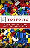 Toyfolio: How to Invest in and Sell Toys Like Stocks (English Edition)