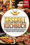 Gasgrill Kochbuch: Die 150 leckersten Grillrezepte für das beste Grillerlebnis mit Familie und Freunden! Fleisch, Fisch, vegetarisch und mehr – Das Grillbuch für Anfänger & Profis mit Nährwertangaben