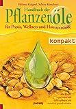 Handbuch der Pflanzenöle: für Praxis, Wellness und Hausapotheke