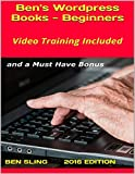 Ben's Wordpress Books: Beginners, With Stunning Video Training and an Amazing Wordpress Theme (English Edition)