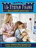 Dr. Stefan Frank 2594 - Arztroman: Lunas seltene Zwangsneurose