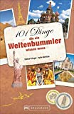 Weltenbummler: 101 Dinge, die ein Weltenbummler wissen muss. Reisetipps für die Urlaubsplanung. Ein Handbuch für die Reisevorbereitung mit 101 Tipps für unterwegs. Ideal auch als Geschenk