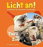 Tiere im Zoo: Licht an! (Licht an! Die Reihe mit der magischen Taschenlampe, Band 3)