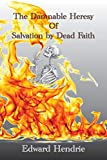 The Damnable Heresy Of Salvation by Dead F