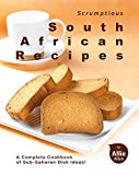 Scrumptious South African Recipes: A Complete Cookbook of Sub-Saharan Dish Ideas! (English Edition)