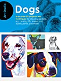 Art Studio: Dogs: More than 50 projects and techniques for drawing, painting, and creating 25+ breeds in oil, acrylic, pencil, and more! (English Edition)