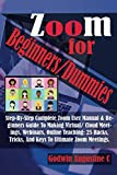 Zoom For Beginners/Dummies: Step-By-Step Complete Zoom User Manual & Beginners Guide To Making Virtual/ Cloud Meetings, Webinars, Online Teaching: 25 Hacks, Tricks, And Keys To Ultimate Zoom Meetings.