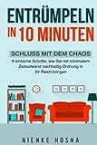 Entrümpeln in 10 Minuten: Schluss mit dem Chaos - 9 einfache Schritte, wie Sie mit minimalem Zeitaufwand nachhaltig Ordnung in Ihr Reich bringen ... entrümpeln,ordnung halten,chaos und ordnung)