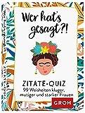Groh Verlag Wer hat's gesagt?! 99 Weisheiten kluger, mutiger und starker Frauen: Zitate-Quiz