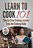 Learn to Cook 101 -- Step-by-Step Cooking Lessons for All Ages, by the Cooking Dude: New Edition Including Tips for Instant Pot and Ninja Foodi (English Edition)