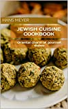 JEWISH CUISINE COOKBOOK : Oriental charm of gourmet dishes (English Edition)