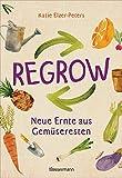 Regrow: Neue Ernte aus Gemüseresten - Von Avocado bis Zwiebel. Die unkomplizierte Nachzucht aus Samen, Wurzeln, Stängeln oder Blättern: Im Blumentopf ... auf Balkon, Terrasse oder Fensterb
