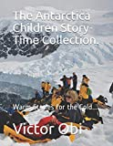 The Antarctica Children Story-Time Collection.: Warm Stories for the Cold.... (Non African Story-Time Collections.)