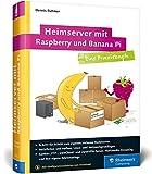 Heimserver mit Raspberry und Banana Pi: Das Praxisbuch
