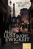 Alle Lust sucht Ewigkeit: Historischer Roman